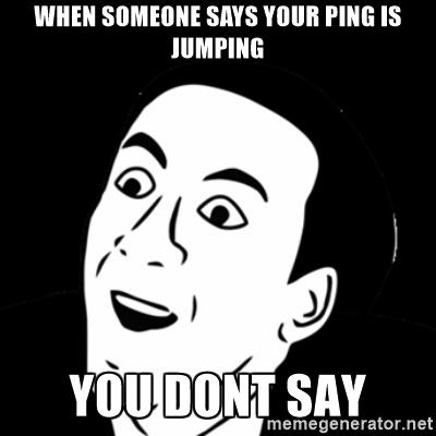 you-dont-say-meme-when-someone-says-your-ping-is-jumping-you-dont-say.jpg